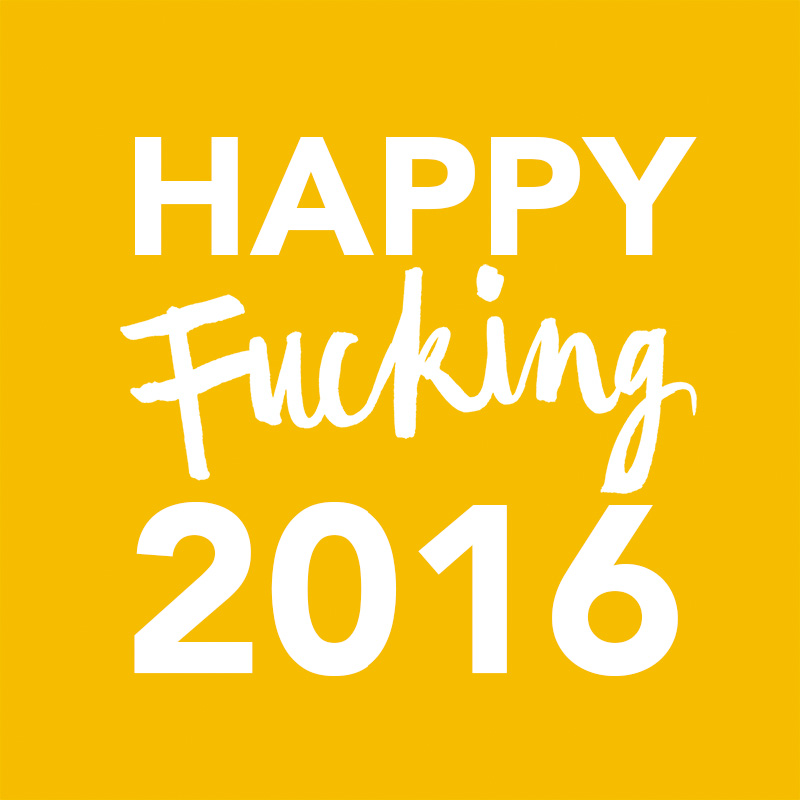 HAPPYFUCKING2016